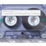 Roadtrip Music: Coachella 2014 DJ Mixes
