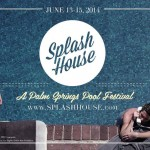 Splash House 2014 Line Up and Time Slots - Palm Springs